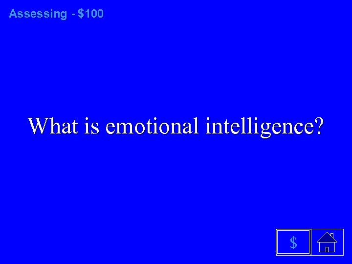 Assessing - $100 What is emotional intelligence? $