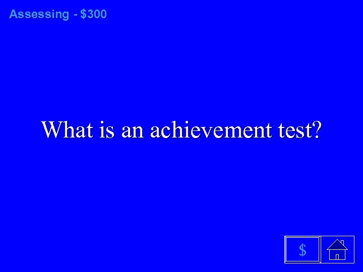 Assessing - $300 What is an achievement test? $