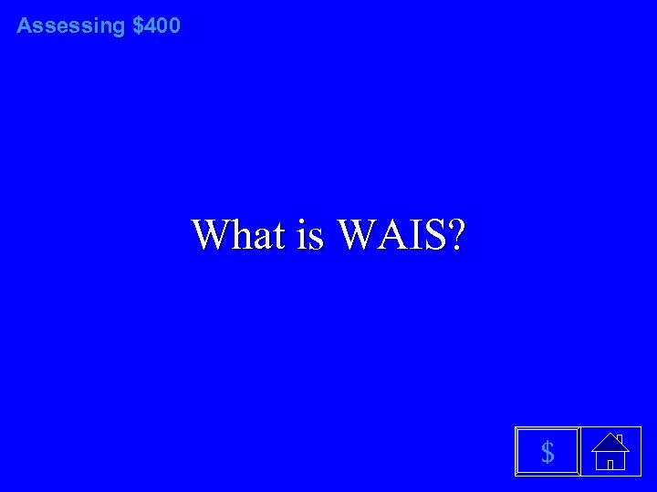Assessing $400 What is WAIS? $