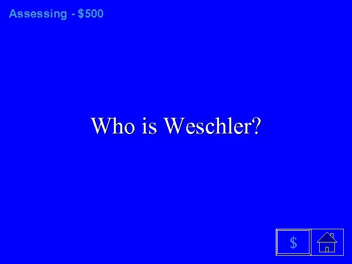 Assessing - $500 Who is Weschler? $