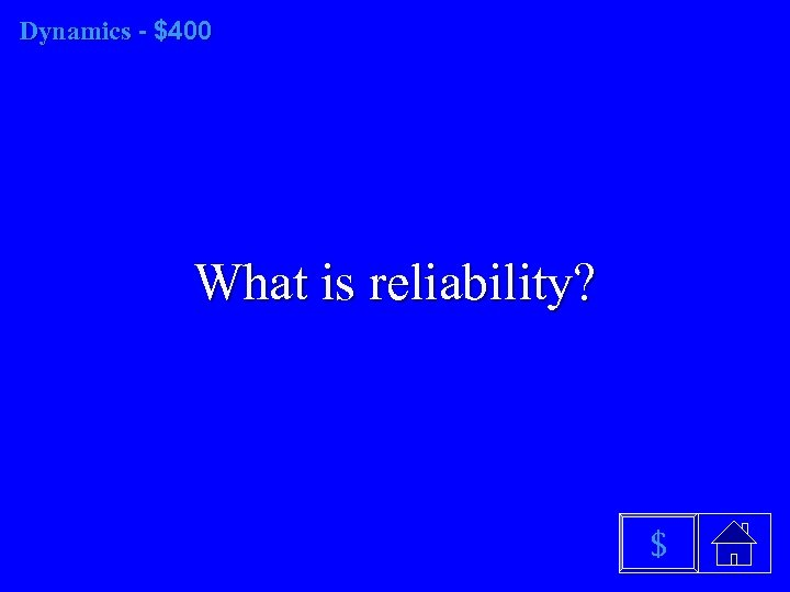 Dynamics - $400 What is reliability? $