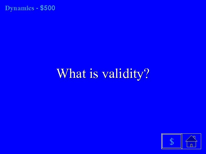 Dynamics - $500 What is validity? $