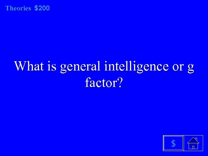 Theories $200 What is general intelligence or g factor? $
