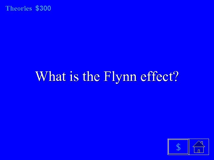 Theories $300 What is the Flynn effect? $