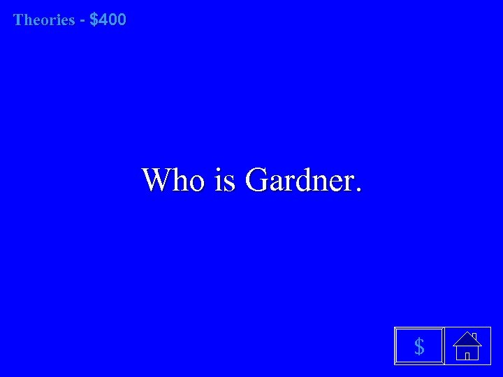 Theories - $400 Who is Gardner. $