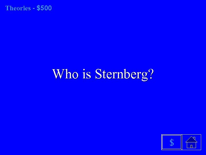 Theories - $500 Who is Sternberg? $