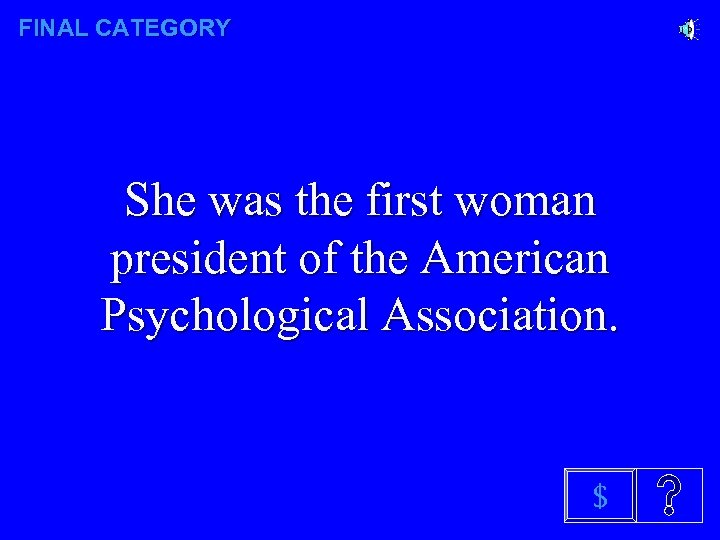 FINAL CATEGORY She was the first woman president of the American Psychological Association. $
