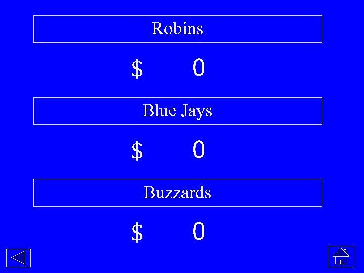 Robins $ Blue Jays $ Buzzards $