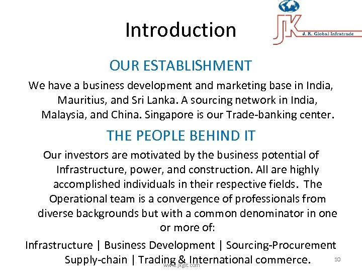Introduction OUR ESTABLISHMENT We have a business development and marketing base in India, Mauritius,