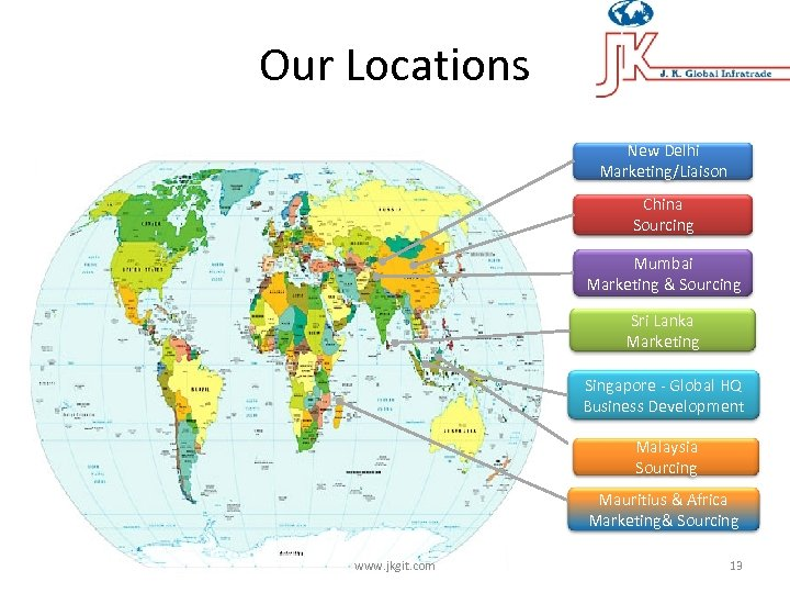 Our Locations New Delhi Marketing/Liaison China Sourcing Mumbai Marketing & Sourcing Sri Lanka Marketing