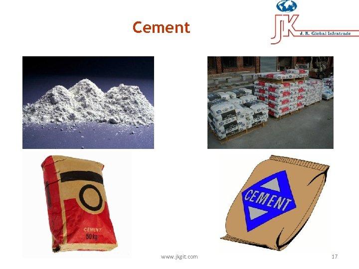 Cement www. jkgit. com 17