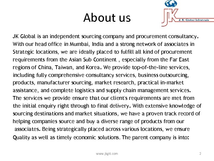 About us JK Global is an independent sourcing company and procurement consultancy. With our