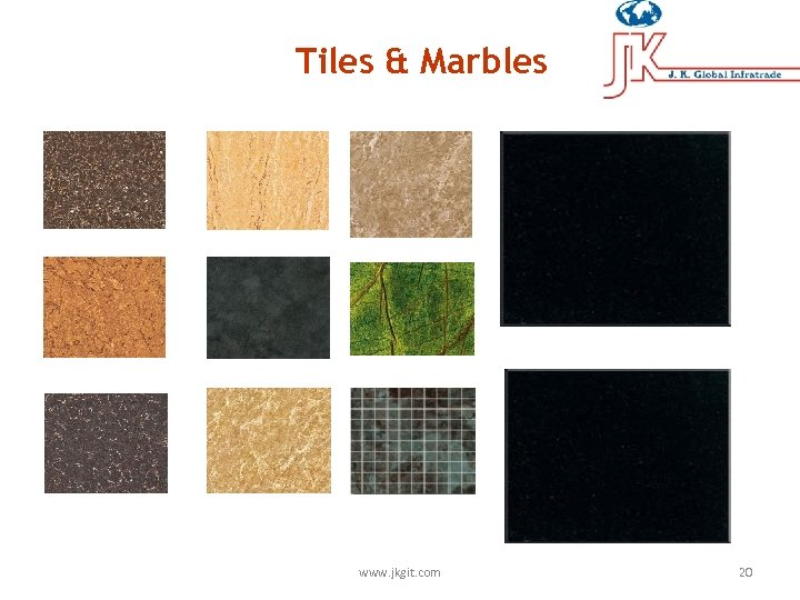 Tiles & Marbles www. jkgit. com 20