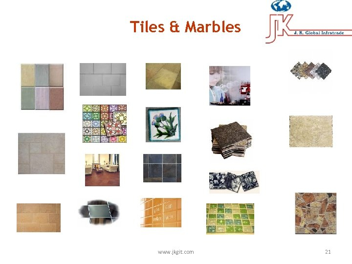 Tiles & Marbles www. jkgit. com 21