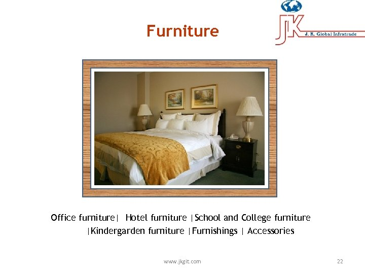 Furniture Office furniture| Hotel furniture |School and College furniture |Kindergarden furniture |Furnishings | Accessories