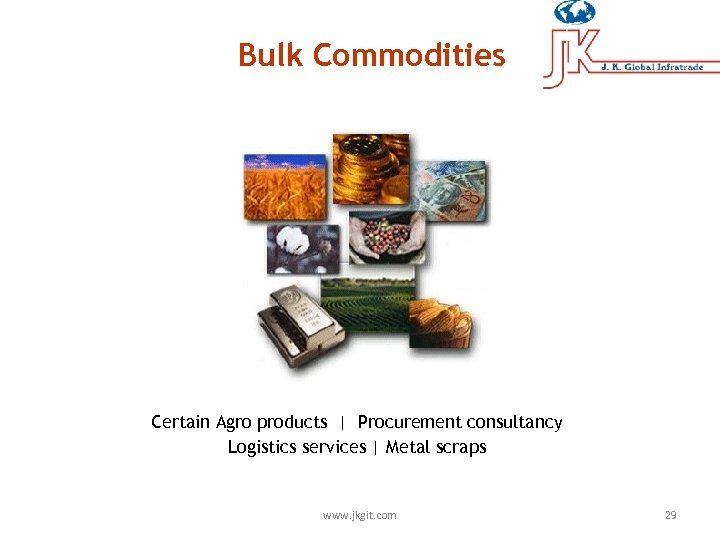 Bulk Commodities Certain Agro products | Procurement consultancy Logistics services | Metal scraps www.