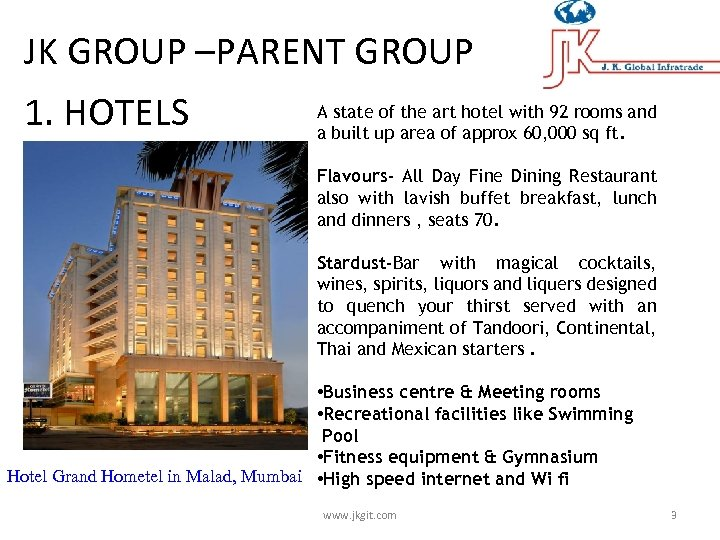 JK GROUP –PARENT GROUP 1. HOTELS A state of the art hotel with 92