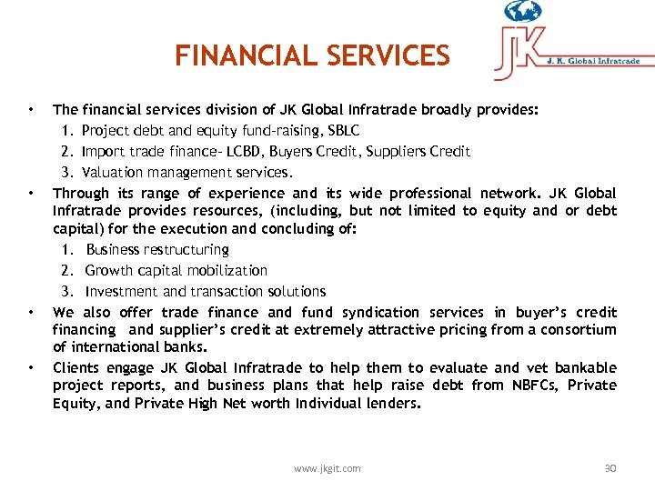 FINANCIAL SERVICES • • The financial services division of JK Global Infratrade broadly provides: