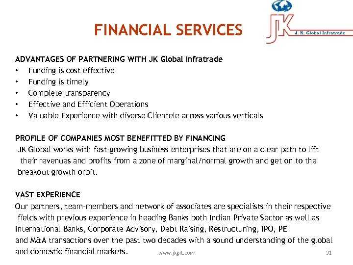 FINANCIAL SERVICES ADVANTAGES OF PARTNERING WITH JK Global Infratrade • Funding is cost effective