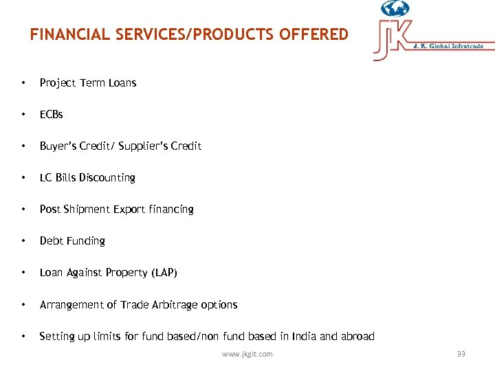 FINANCIAL SERVICES/PRODUCTS OFFERED • Project Term Loans • ECBs • Buyer's Credit/ Supplier's Credit
