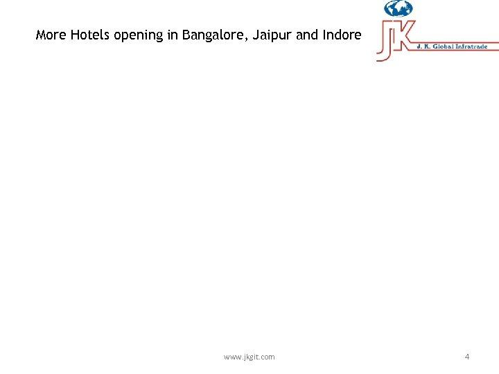 More Hotels opening in Bangalore, Jaipur and Indore www. jkgit. com 4