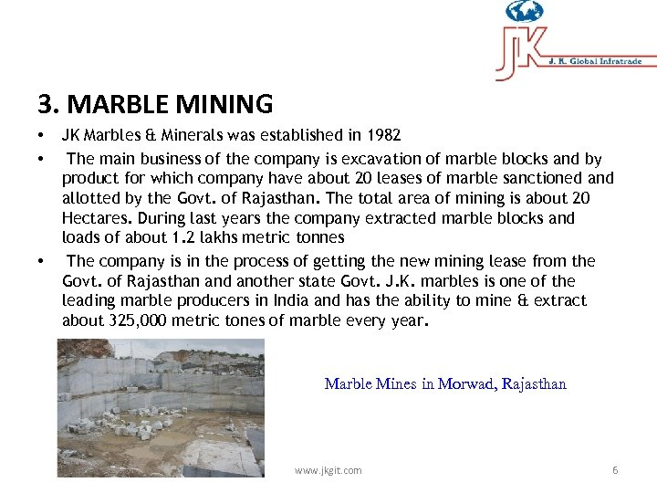 3. MARBLE MINING • • • JK Marbles & Minerals was established in 1982