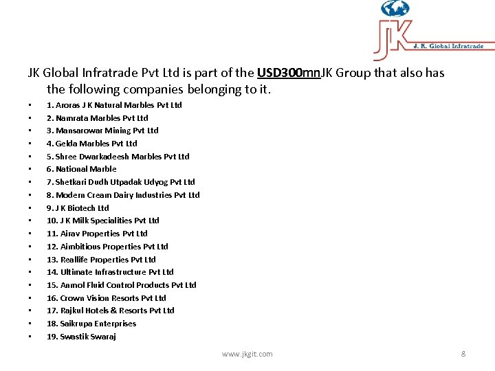 JK Global Infratrade Pvt Ltd is part of the USD 300 mn. JK Group