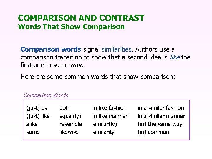 COMPARISON AND CONTRAST Words That Show Comparison words signal similarities. Authors use a comparison