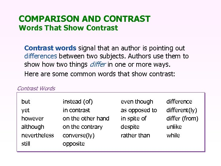 COMPARISON AND CONTRAST Words That Show Contrast words signal that an author is pointing