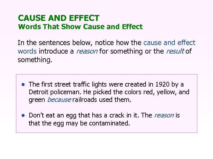 CAUSE AND EFFECT Words That Show Cause and Effect In the sentences below, notice