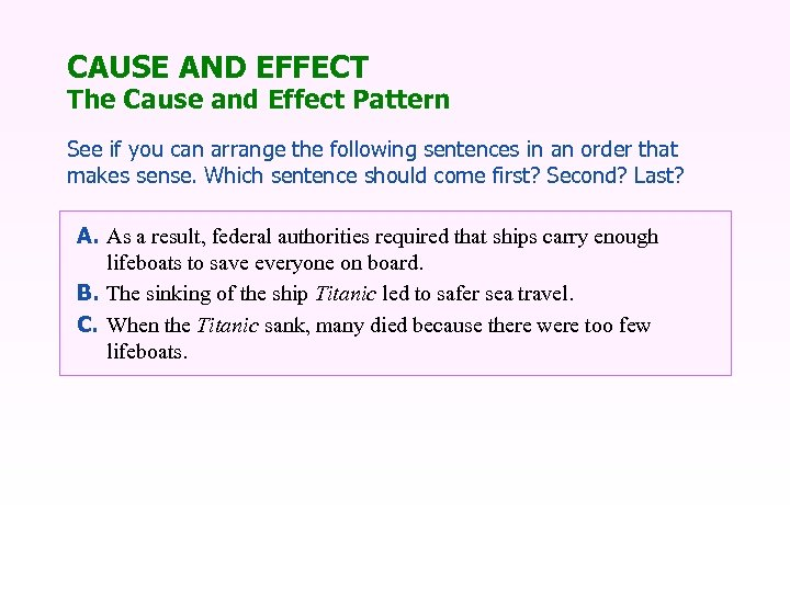 CAUSE AND EFFECT The Cause and Effect Pattern See if you can arrange the