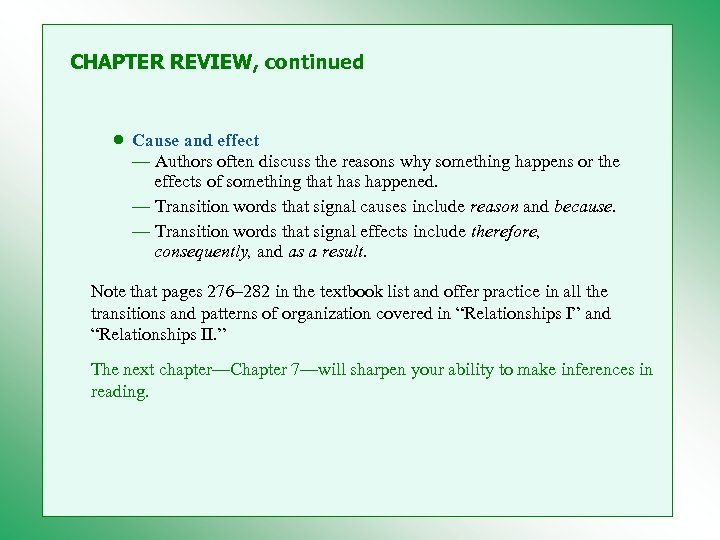 CHAPTER REVIEW, continued • Cause and effect — Authors often discuss the reasons why