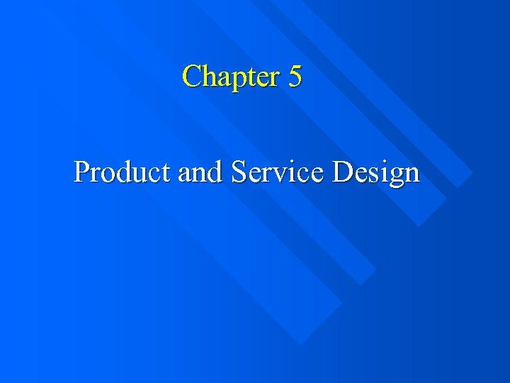 Chapter 5 Product and Service Design