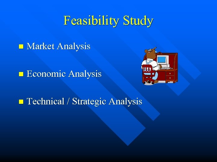 Feasibility Study n Market Analysis n Economic Analysis n Technical / Strategic Analysis