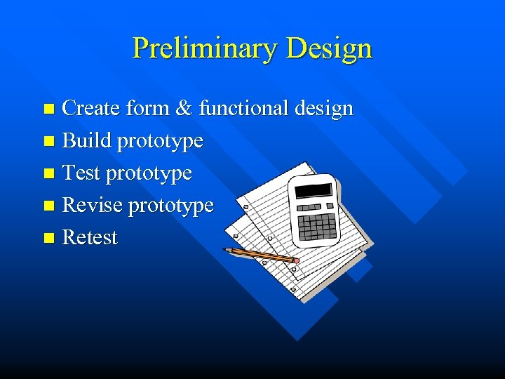 Preliminary Design Create form & functional design n Build prototype n Test prototype n