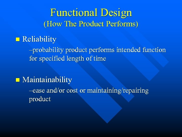 Functional Design (How The Product Performs) n Reliability –probability product performs intended function for
