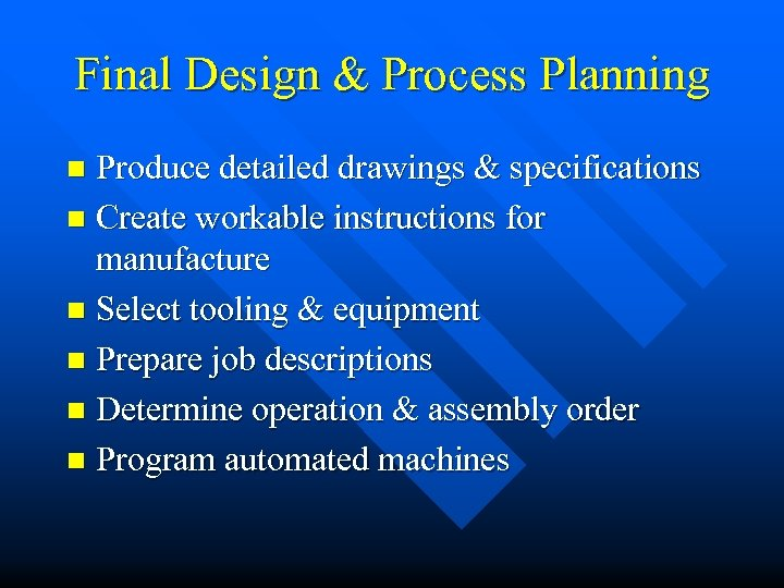 Final Design & Process Planning Produce detailed drawings & specifications n Create workable instructions