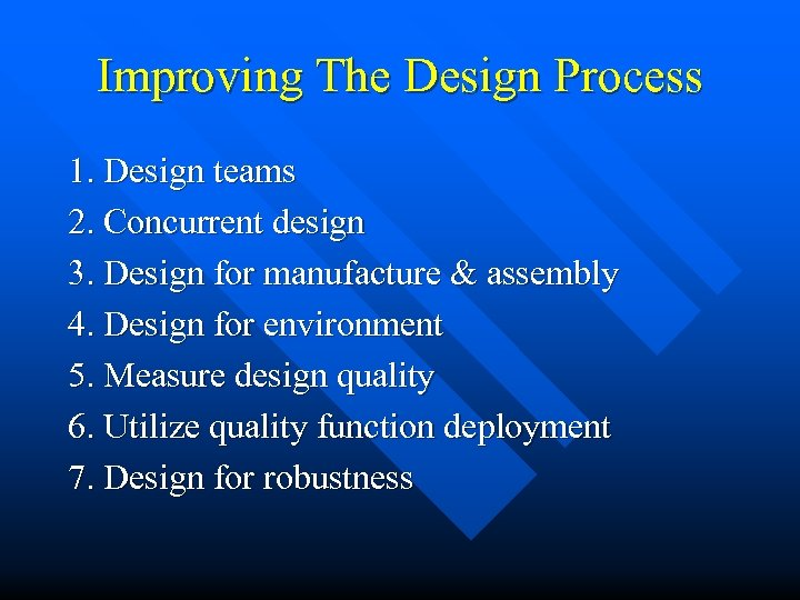 Improving The Design Process 1. Design teams 2. Concurrent design 3. Design for manufacture