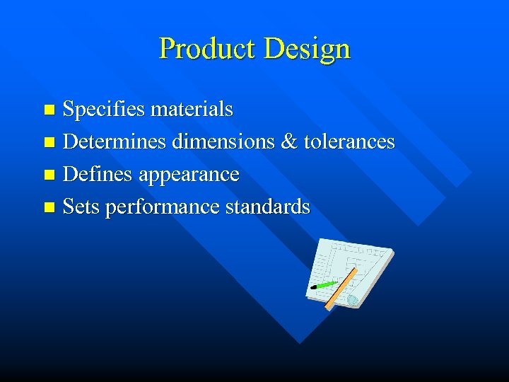 Product Design Specifies materials n Determines dimensions & tolerances n Defines appearance n Sets
