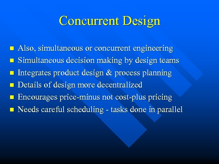 Concurrent Design n n n Also, simultaneous or concurrent engineering Simultaneous decision making by