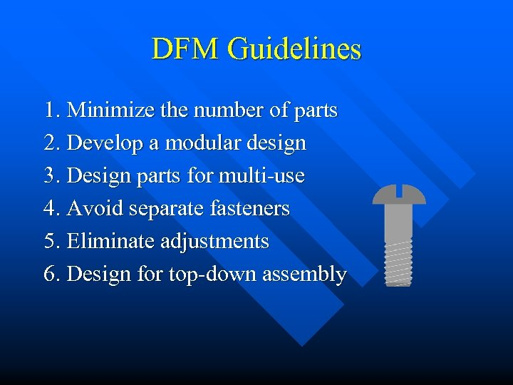 DFM Guidelines 1. Minimize the number of parts 2. Develop a modular design 3.