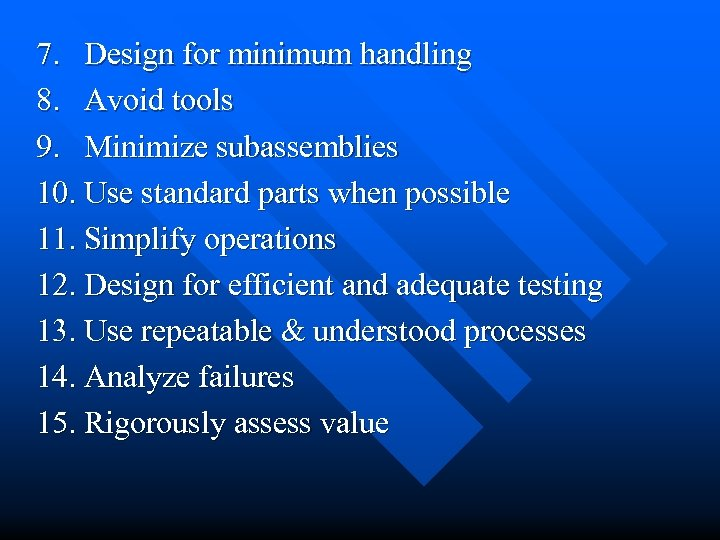 7. Design for minimum handling 8. Avoid tools 9. Minimize subassemblies 10. Use standard