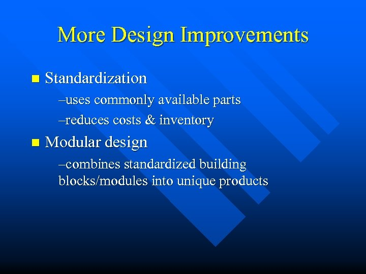More Design Improvements n Standardization –uses commonly available parts –reduces costs & inventory n