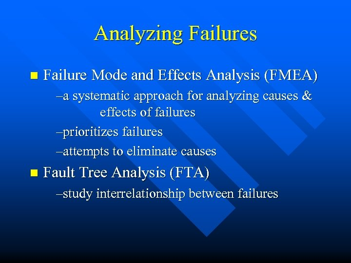 Analyzing Failures n Failure Mode and Effects Analysis (FMEA) –a systematic approach for analyzing
