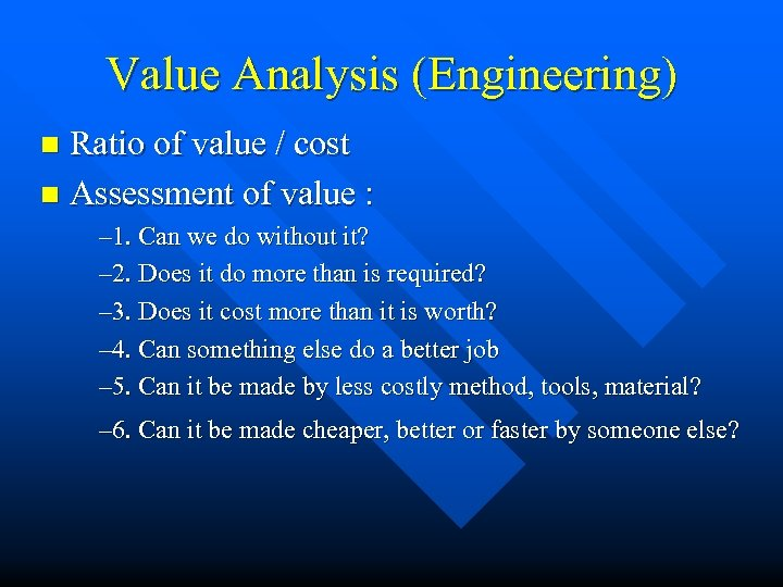 Value Analysis (Engineering) Ratio of value / cost n Assessment of value : n