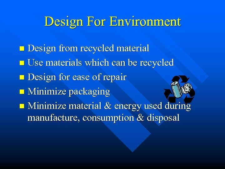Design For Environment Design from recycled material n Use materials which can be recycled