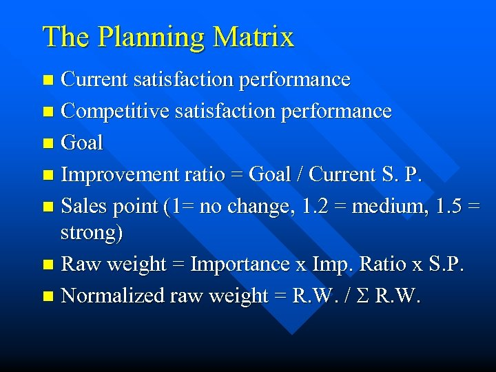 The Planning Matrix Current satisfaction performance n Competitive satisfaction performance n Goal n Improvement