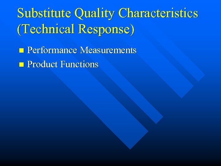 Substitute Quality Characteristics (Technical Response) Performance Measurements n Product Functions n