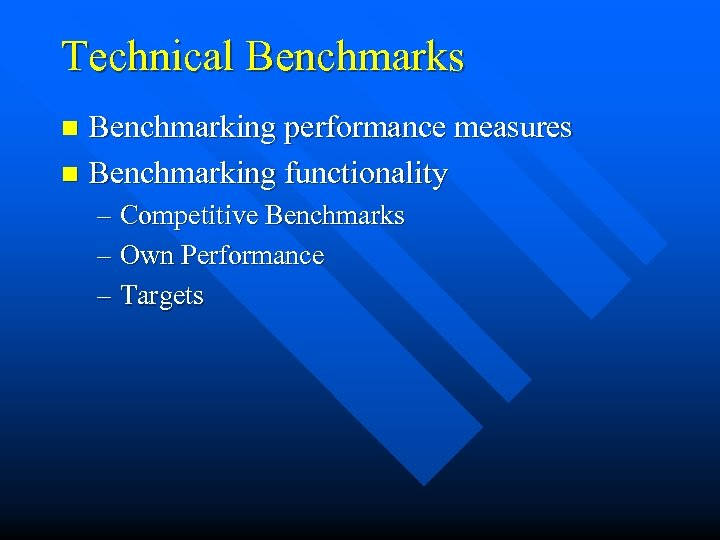 Technical Benchmarks Benchmarking performance measures n Benchmarking functionality n – Competitive Benchmarks – Own