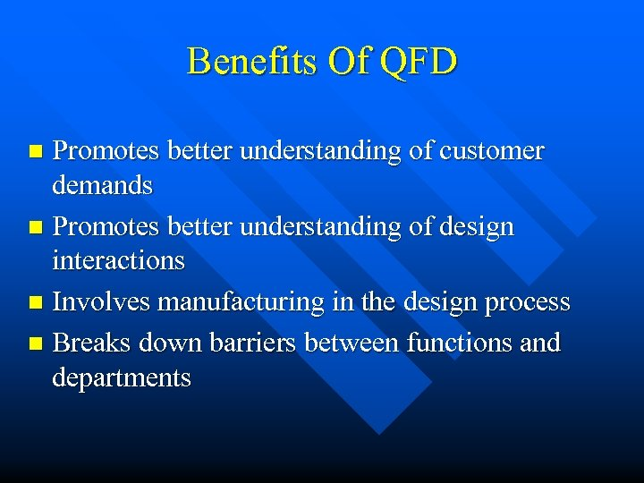 Benefits Of QFD Promotes better understanding of customer demands n Promotes better understanding of